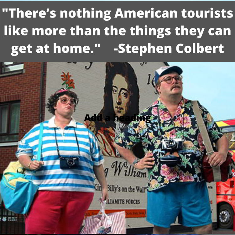 An image with a funny travel quote by Stephen Colbert.